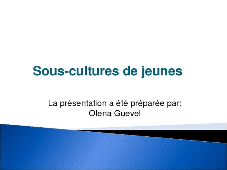Sous-cultures de jeunes La présentation a été préparée par: Olena Guevel