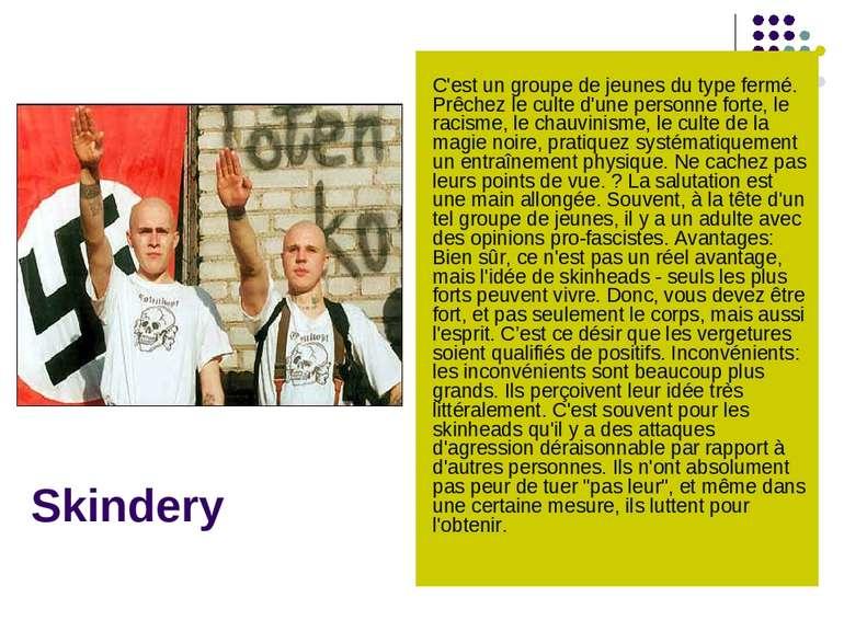 Skindery C'est un groupe de jeunes du type fermé. Prêchez le culte d'une pers...