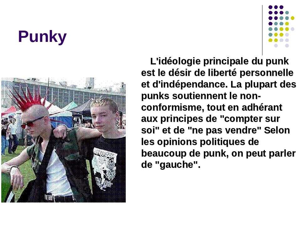 Punky L'idéologie principale du punk est le désir de liberté personnelle et d...