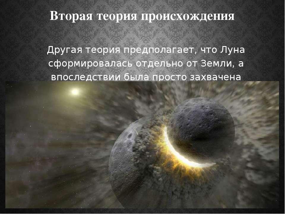 Вторая теория происхождения Другая теория предполагает, что Луна сформировала...