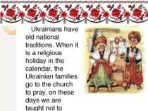 Ukrainians have old national traditions. When it is a religious holiday in th...