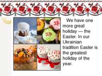 We have one more great holiday — the Easter. In our Ukrainian tradition Easte...