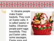 In Ukraine people make Easter baskets. They cook an Easter cake. It is called...