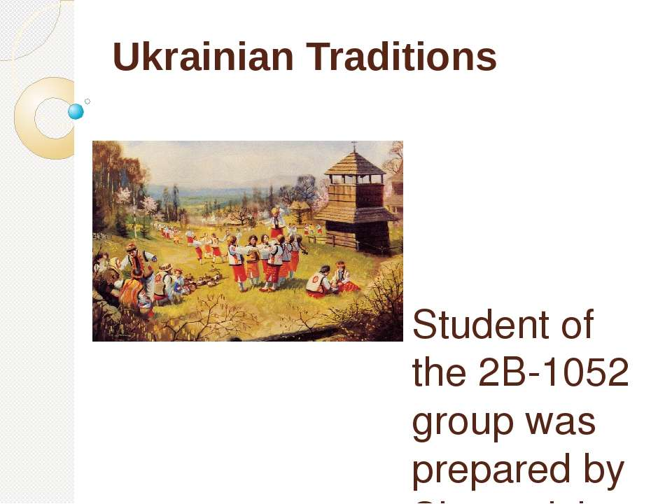 Ukrainian Traditions Student of the 2B-1052 group was prepared by Shunevich Anna