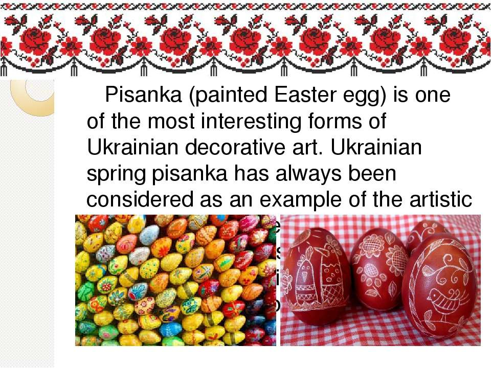 Pisanka (painted Easter egg) is one of the most interesting forms of Ukrainia...