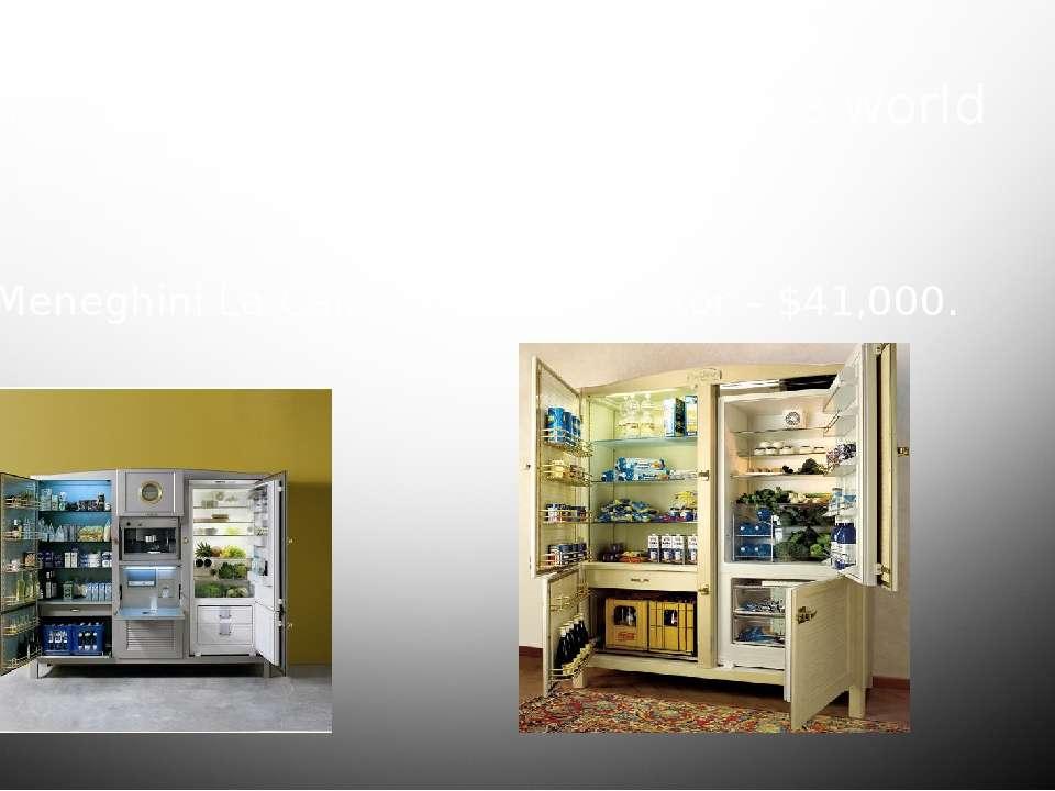 the most expensive fridge in the world Meneghini La Cambusa Refrigerator – $4...
