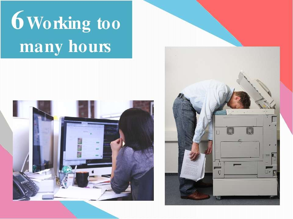 6Working too many hours