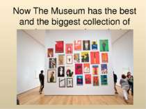 Now The Museum has the best and the biggest collection of modern masterpieces...