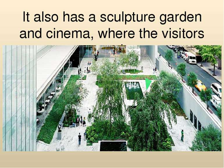 It also has a sculpture garden and cinema, where the visitors can relax.