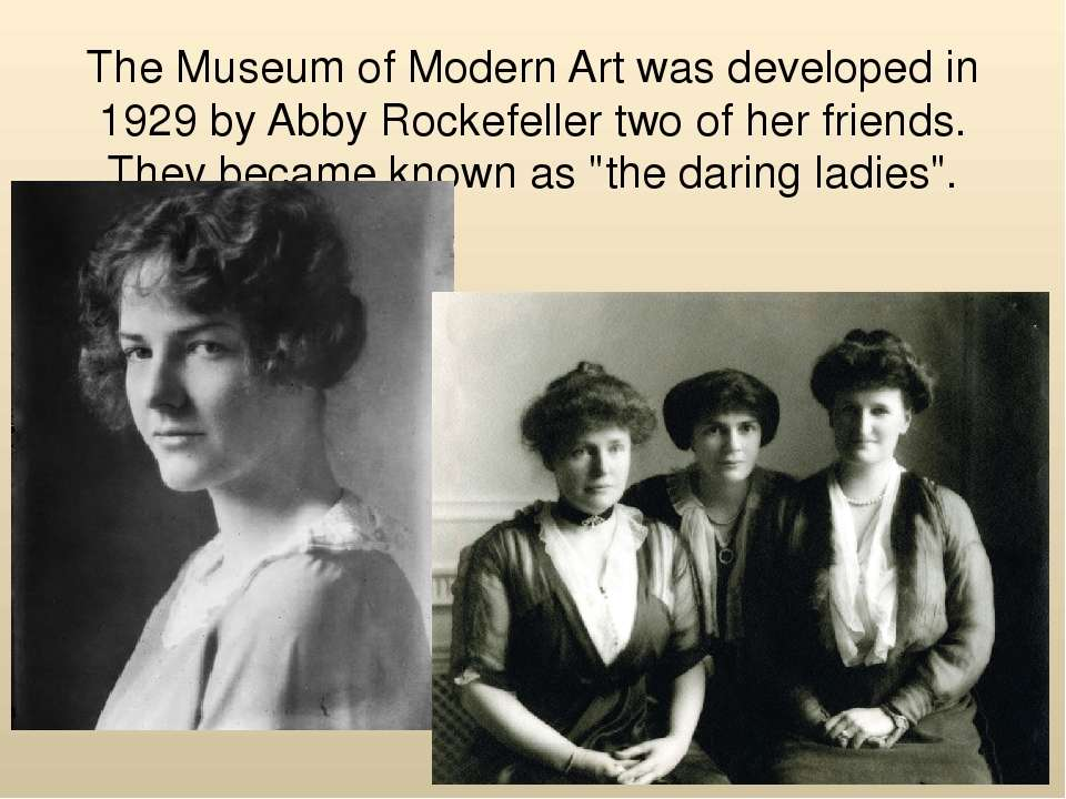 The Museum of Modern Art was developed in 1929 by Abby Rockefeller two of her...