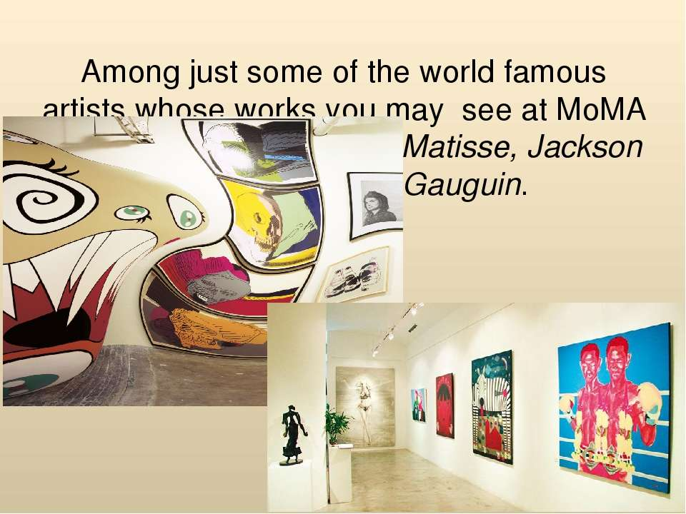 Among just some of the world famous artists whose works you may see at MoMA a...
