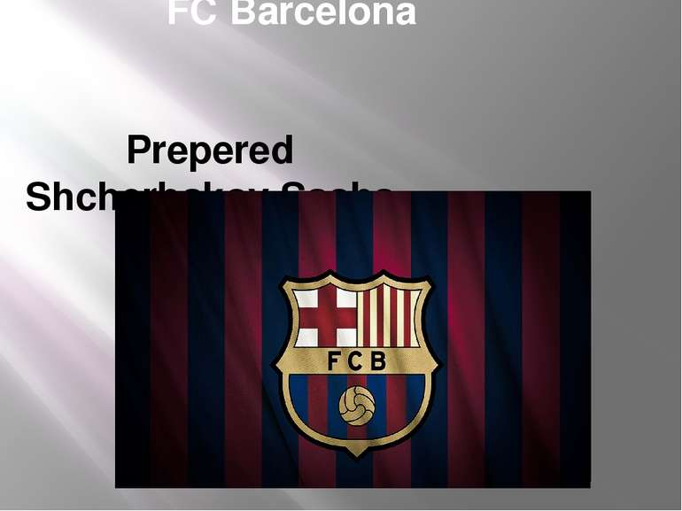 FC Barcelona Prepered Shcherbakov Sasha