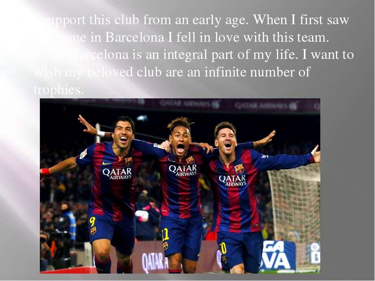 I support this club from an early age. When I first saw the game in Barcelona...