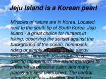Jeju Island is a Korean pearl Miracles of nature are in Korea. Located next t...
