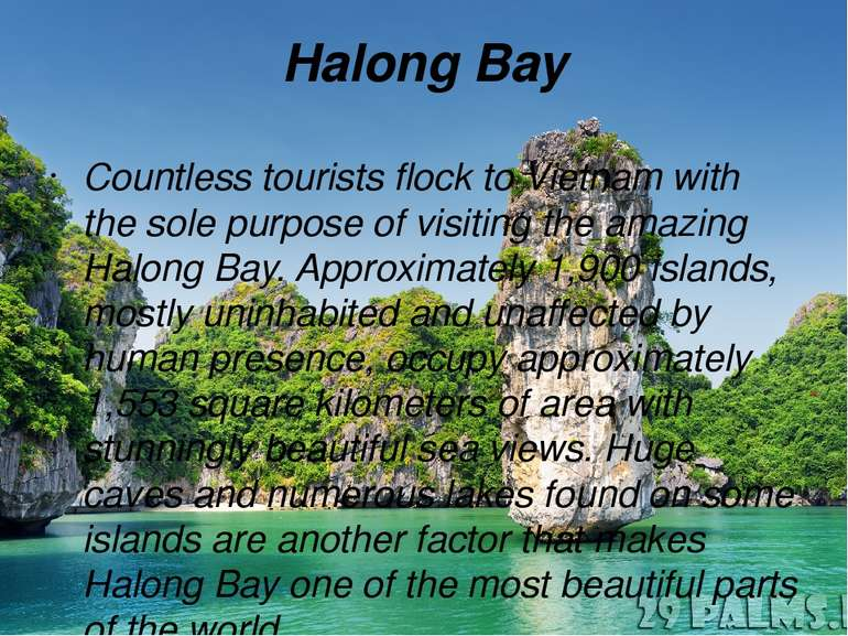 Halong Bay Countless tourists flock to Vietnam with the sole purpose of visit...