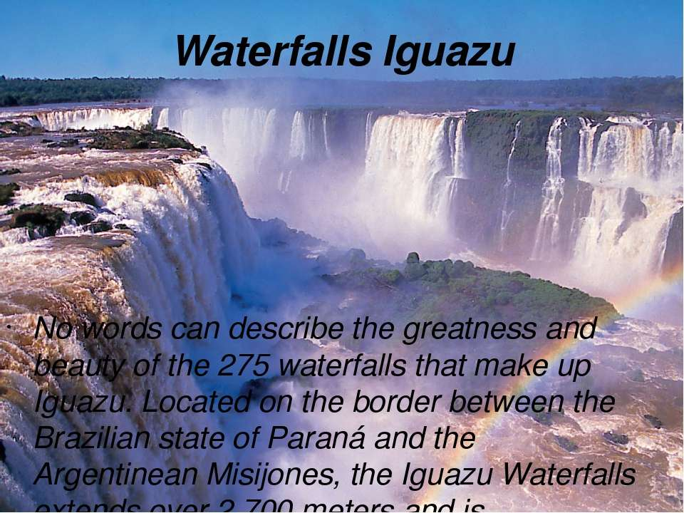 Waterfalls Iguazu No words can describe the greatness and beauty of the 275 w...