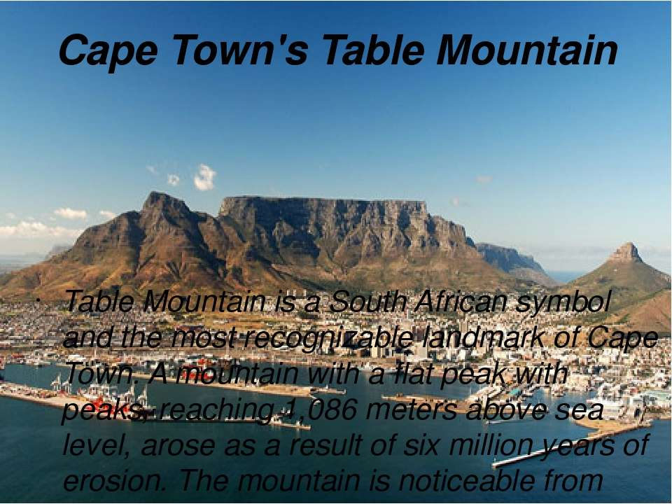 Cape Town's Table Mountain Table Mountain is a South African symbol and the m...