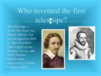 The telescope, a device for observing distant objects, was first designed in ...