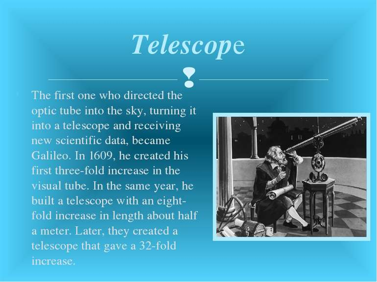 The first one who directed the optic tube into the sky, turning it into a tel...