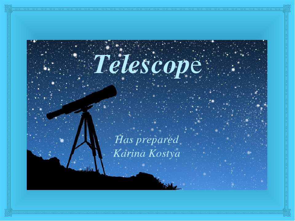 Telescope Has prepared Karina Kostya