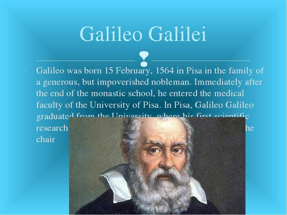 Galileo was born 15 February, 1564 in Pisa in the family of a generous, but i...