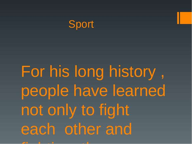 Sport For his long history , people have learned not only to fight each other...