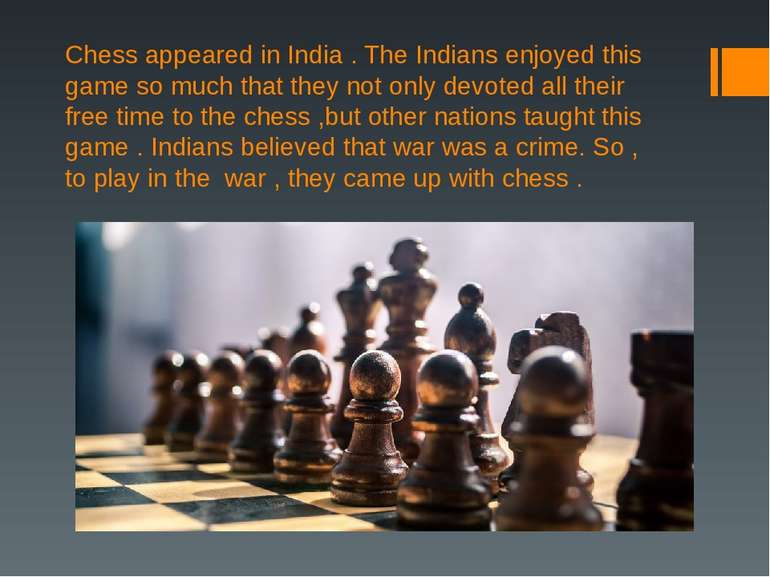 Chess appeared in India . The Indians enjoyed this game so much that they not...