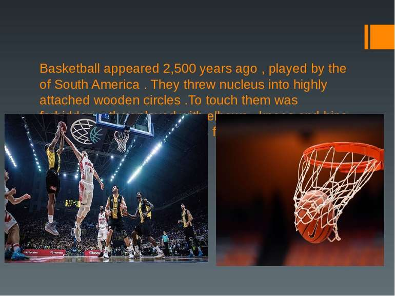 Basketball appeared 2,500 years ago , played by the of South America . They t...