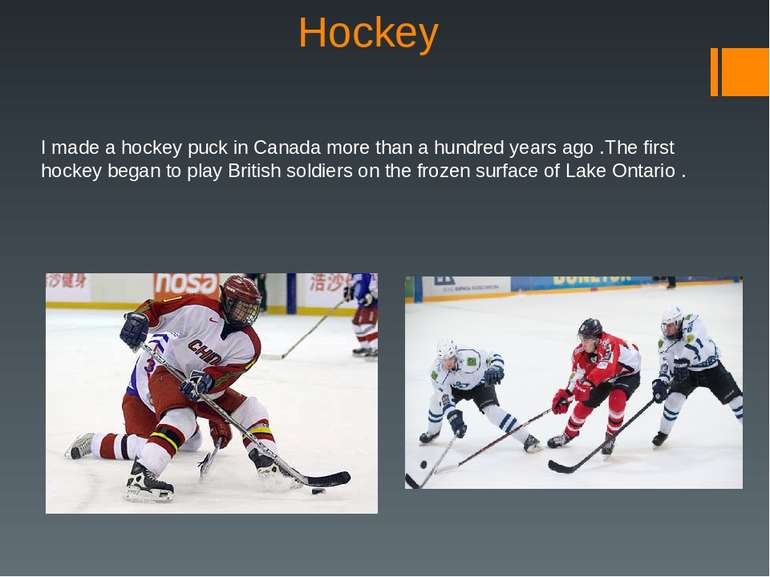 Hockey I made a hockey puck in Canada more than a hundred years ago .The firs...