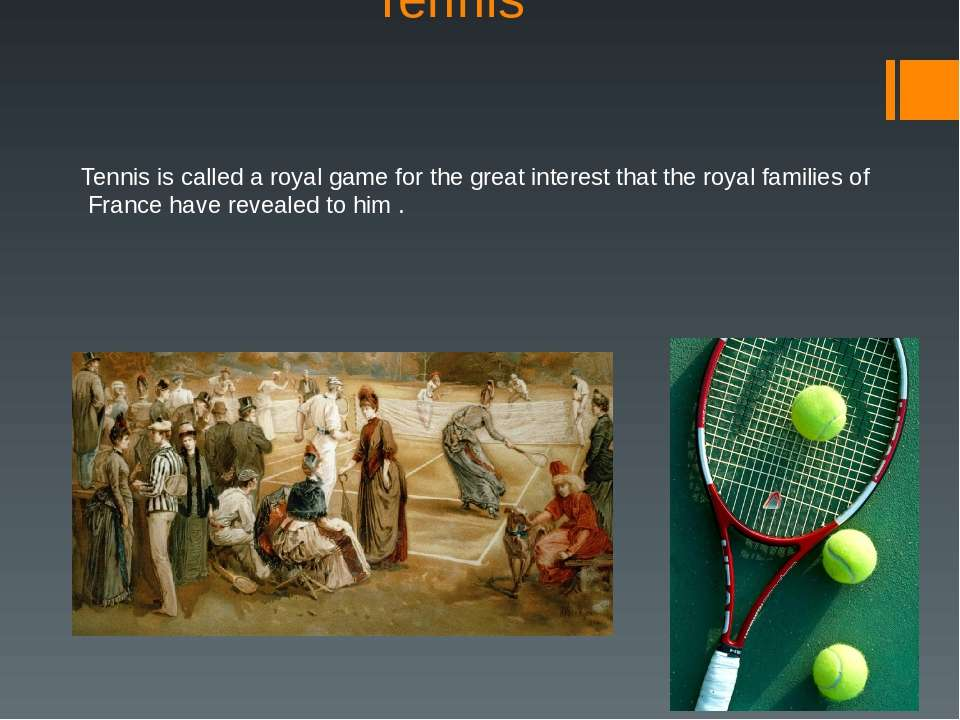 Tennis Tennis is called a royal game for the great interest that the royal fa...