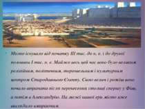 Місто існувало від початку III тис. до н. е. і до другої половини І тис. н. е...