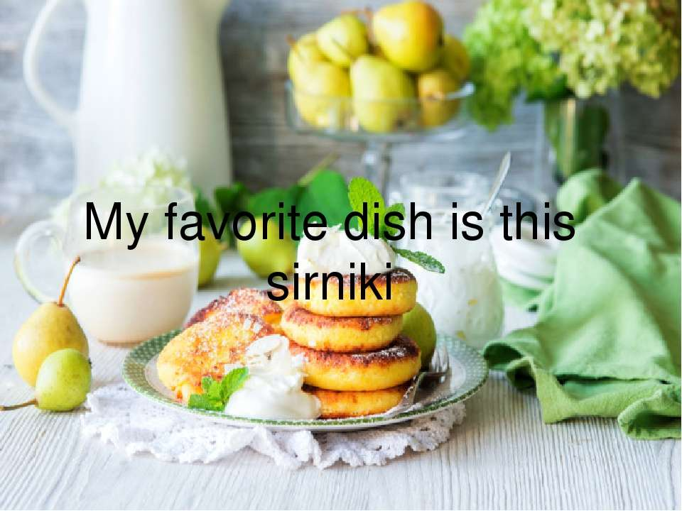 My favorite dish is this sirniki