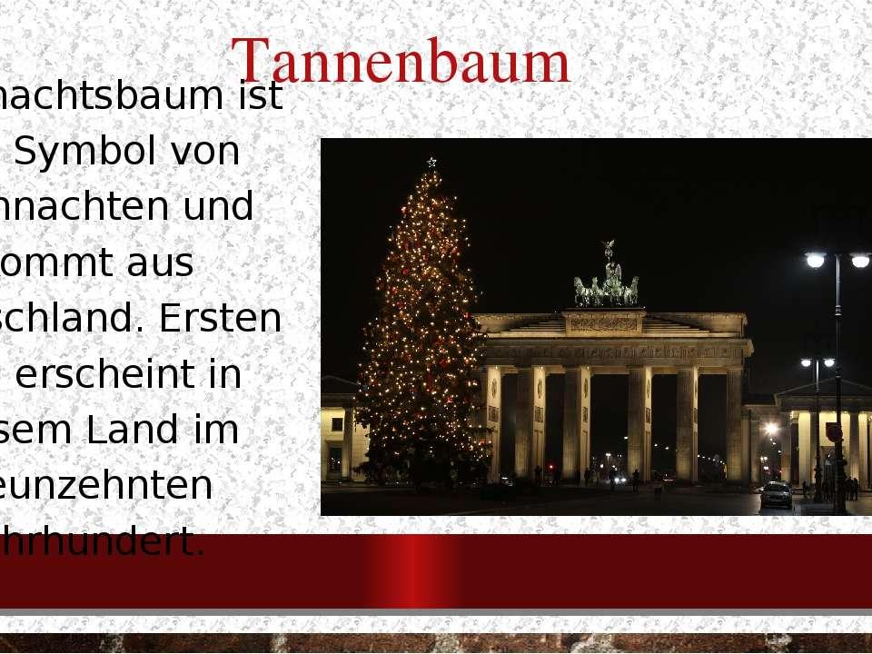 Tannenbaum Weihnachtsbaum ist das Symbol von Weihnachten und kommt aus Deutsc...