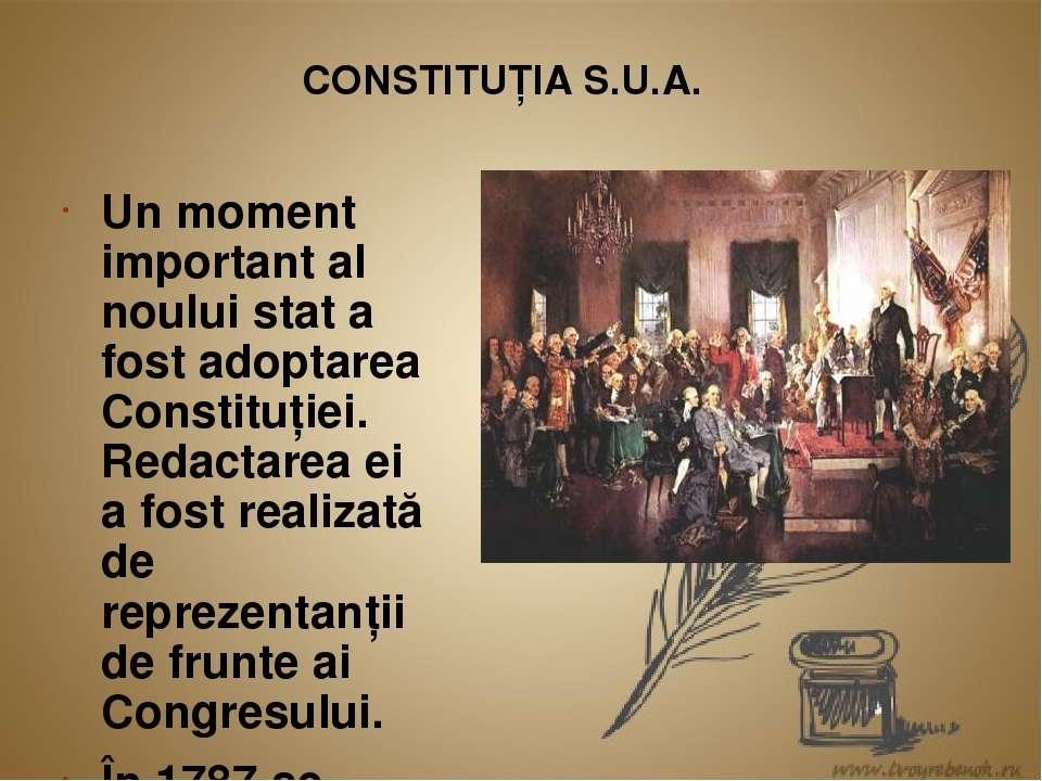 CONSTITUŢIA S.U.A. Un moment important al noului stat a fost adoptarea Consti...