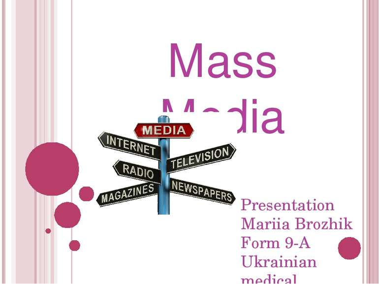 Mass Media Presentation Mariia Brozhik Form 9-A Ukrainian medical university ...
