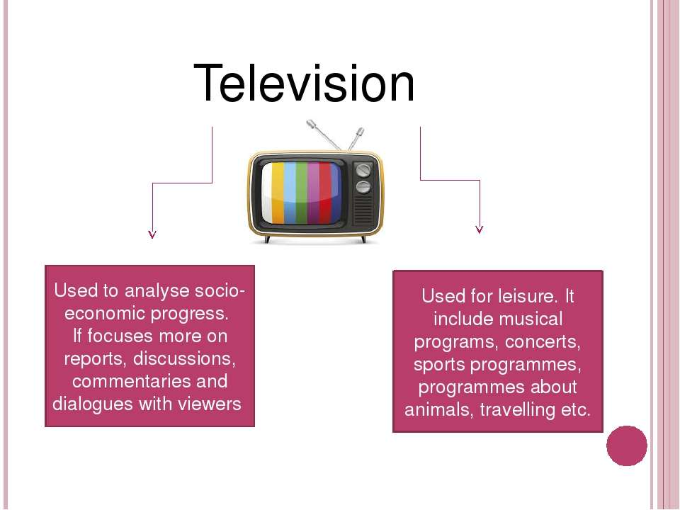 Television Used to analyse socio-economic progress. If focuses more on report...