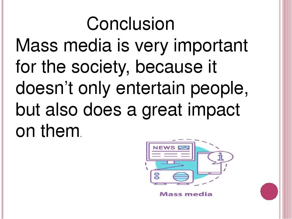 Conclusion Mass media is very important for the society, because it doesn't o...