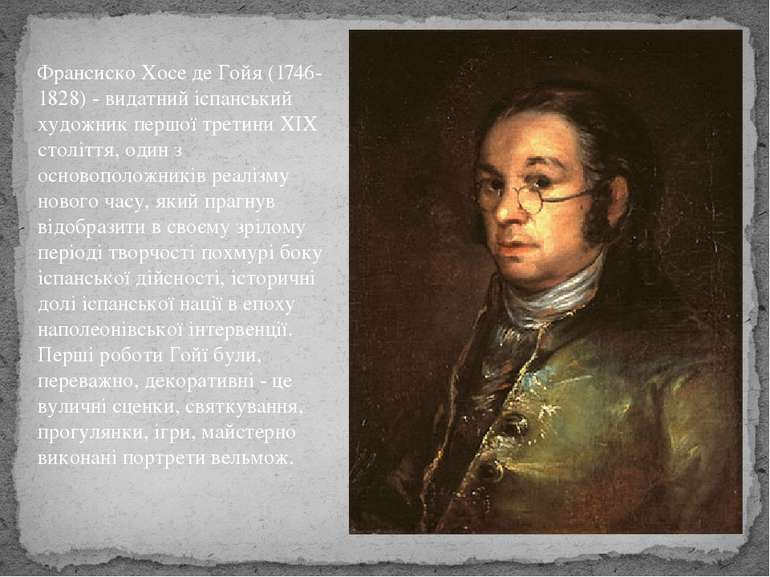 Франсиско Хосе де Гойя (1746-1828) - видатний іспанський художник першої трет...