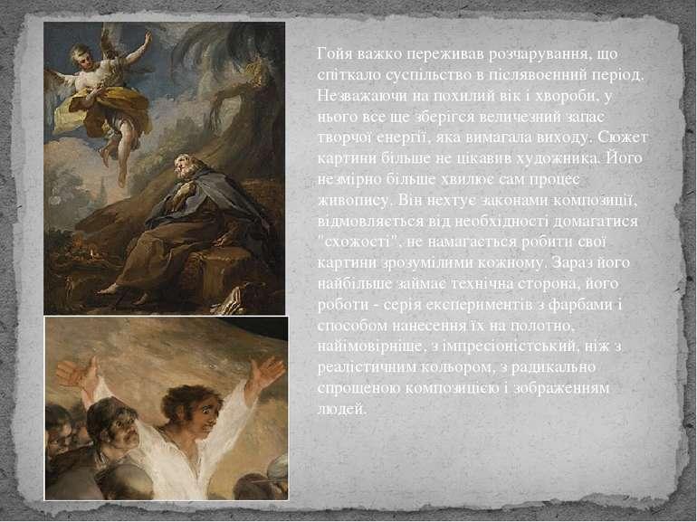 Гойя важко переживав розчарування, що спіткало суспільство в післявоєнний пер...