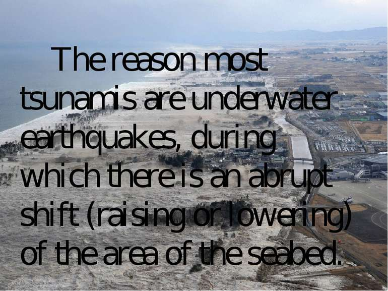 The reason most tsunamis are underwater earthquakes, during which there is an...