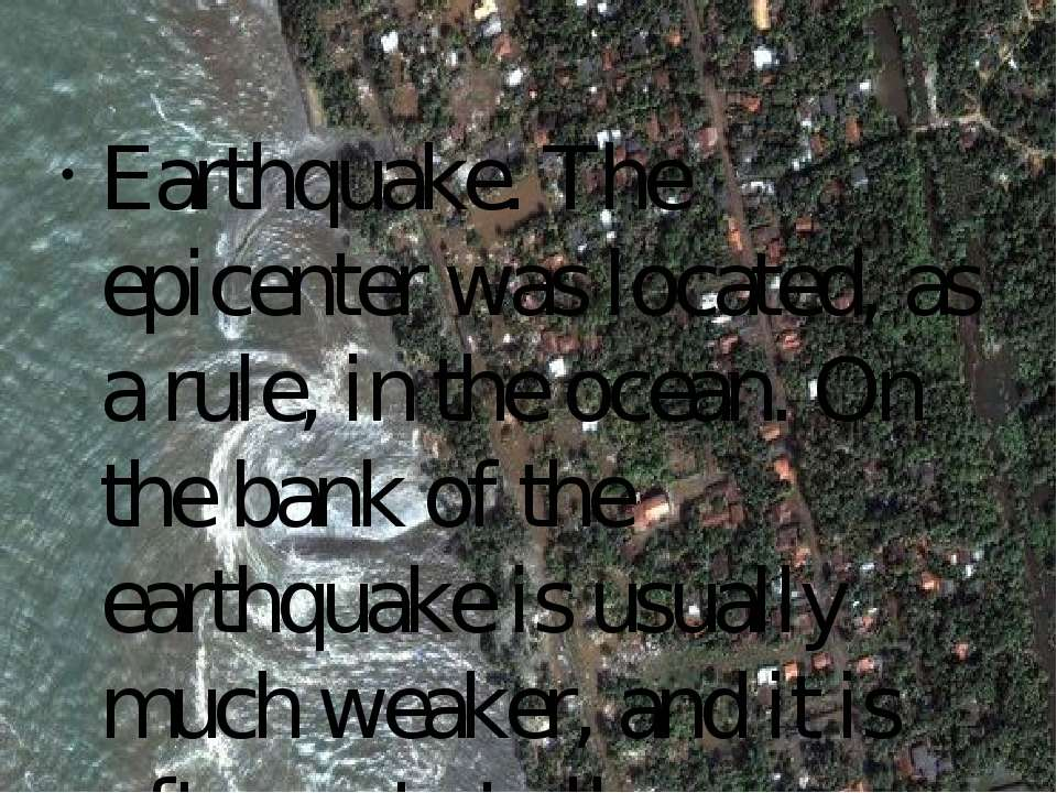 Earthquake. The epicenter was located, as a rule, in the ocean. On the bank o...