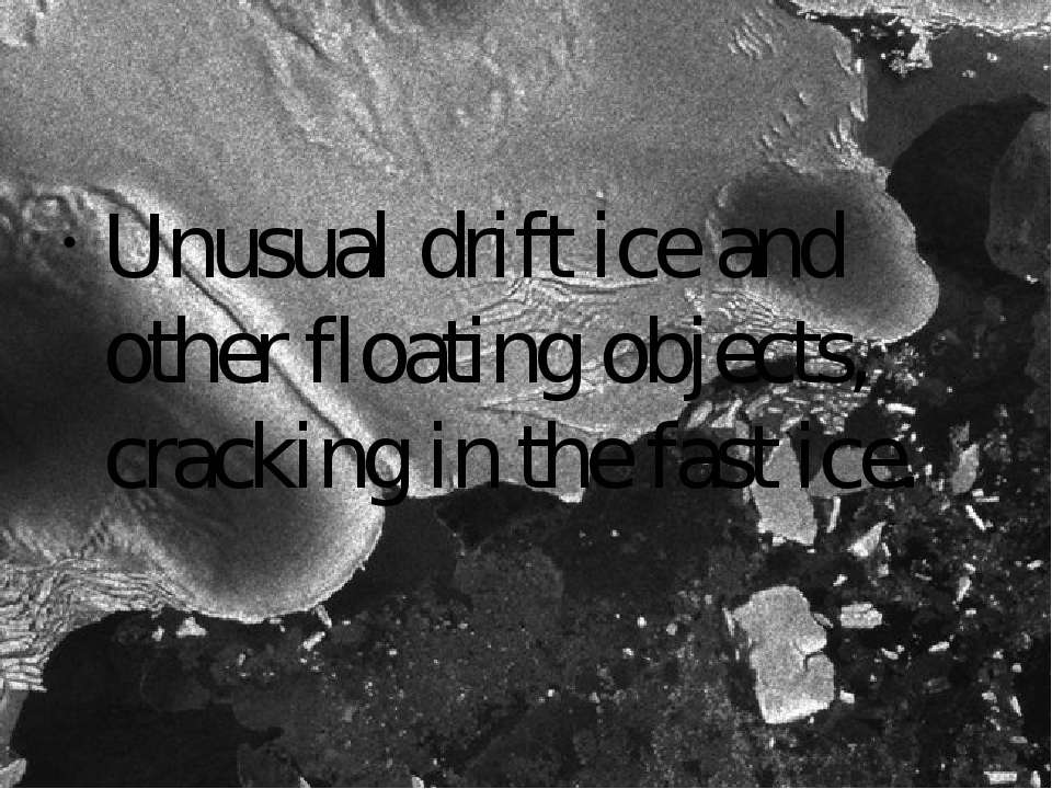 Unusual drift ice and other floating objects, cracking in the fast ice.