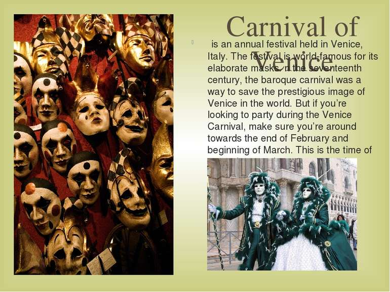Carnival of Venice is an annual festival held in Venice, Italy. The festival ...
