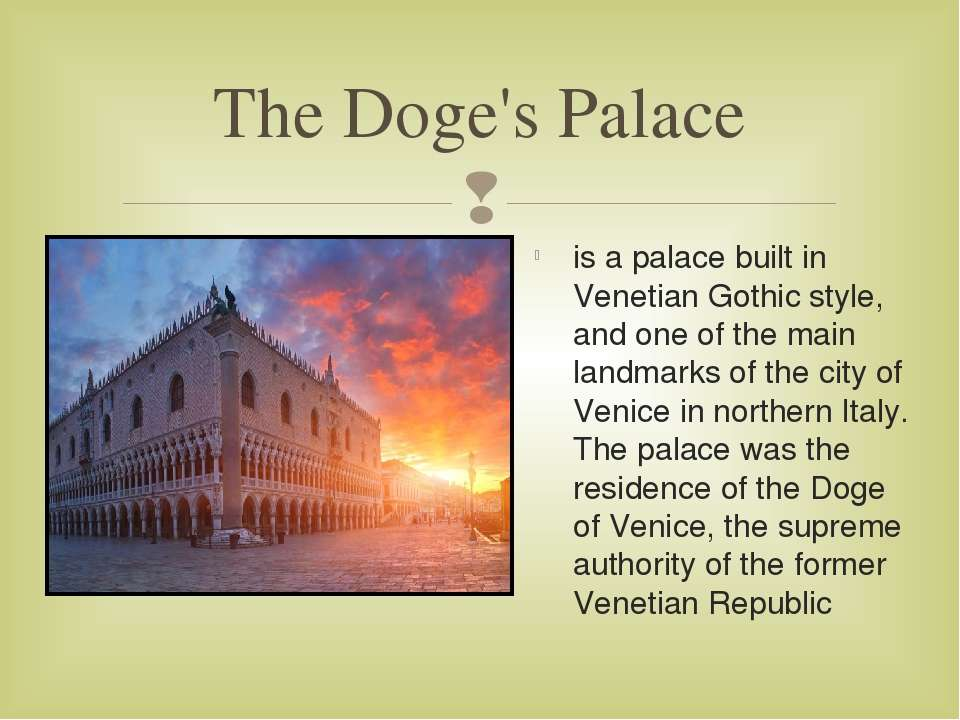 The Doge's Palace is a palace built in Venetian Gothic style, and one of the ...