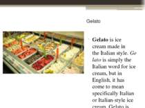 Gelato Gelato is ice cream made in the Italian style. Gelato is simply the It...