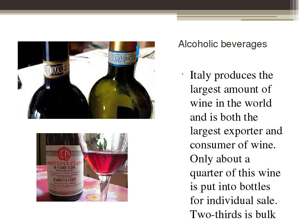 Alcoholic beverages Italy produces the largest amount of wine in the world an...
