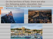 On the territory of Italy, there are also the following public education: San...