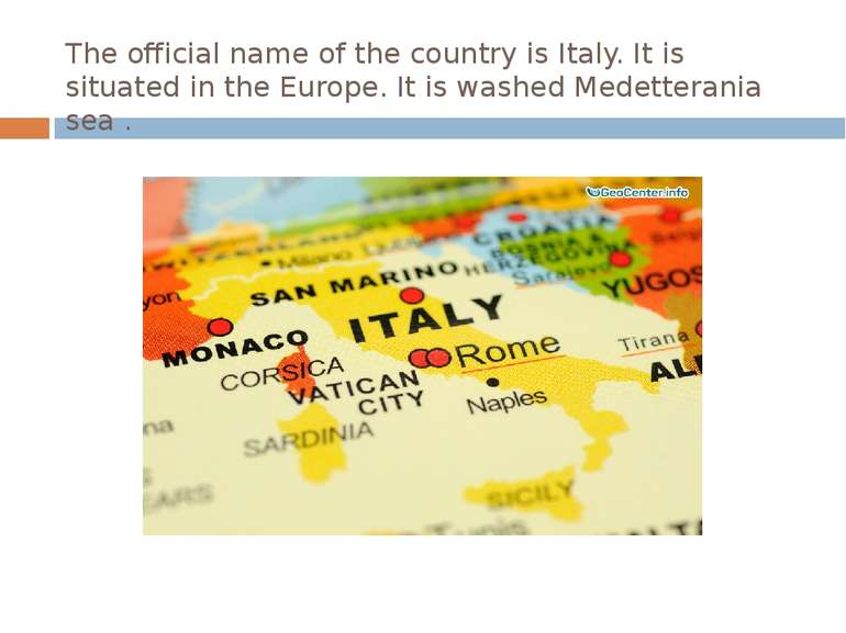 The official name of the country is Italy. It is situated in the Europe. It i...