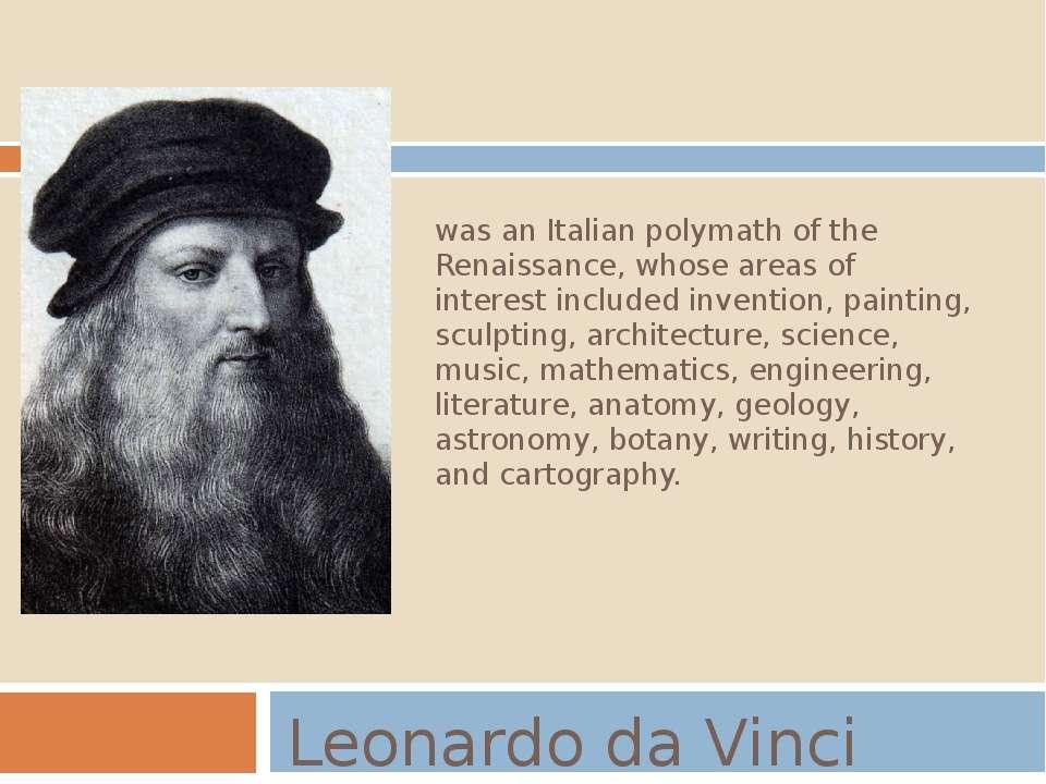 Leonardo da Vinci was an Italian polymath of the Renaissance, whose areas of ...
