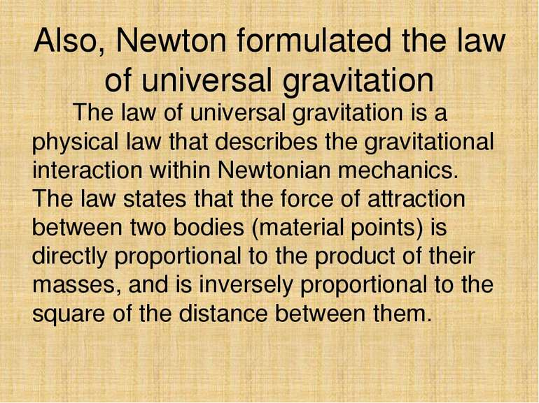 Also, Newton formulated the law of universal gravitation The law of universal...